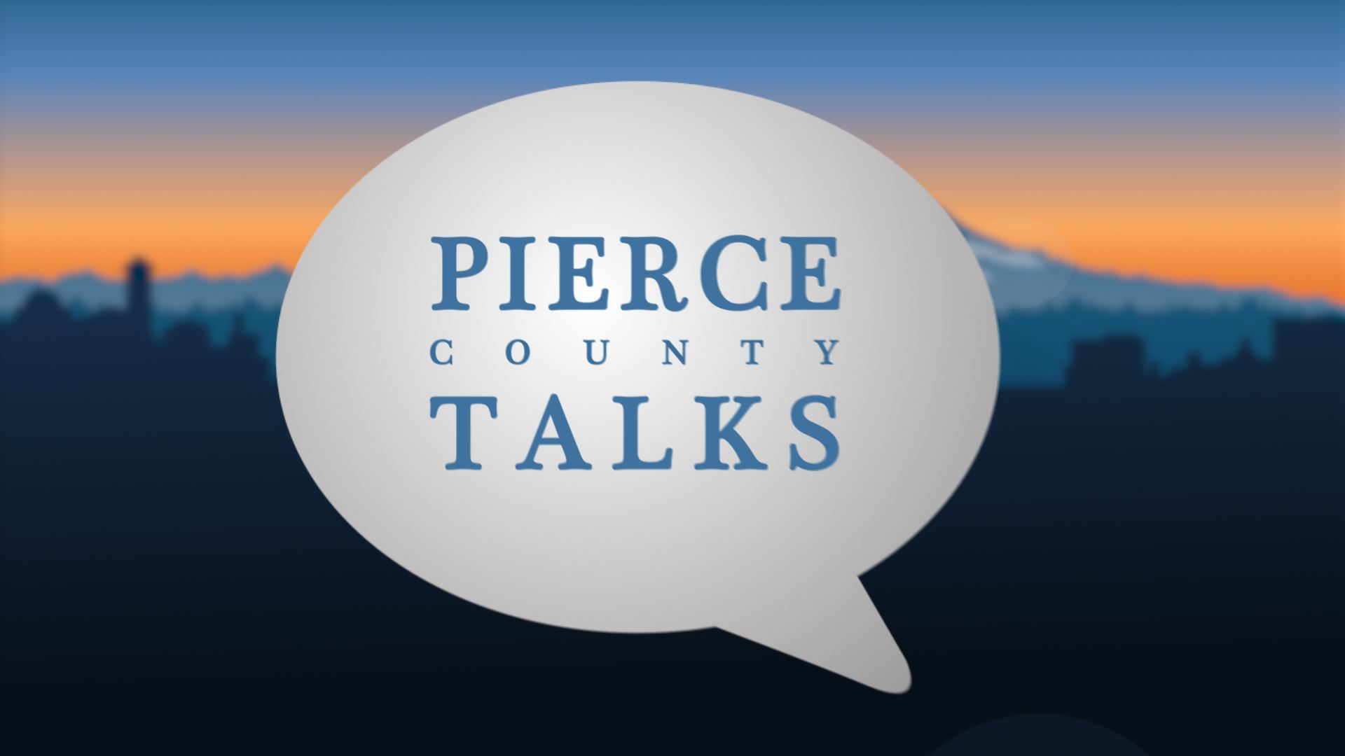 Pierce County Talks OPEN